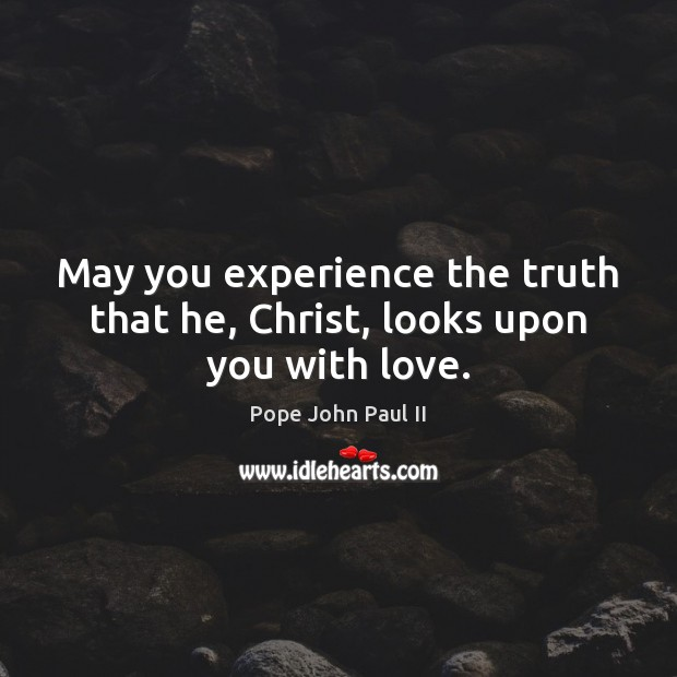 May you experience the truth that he, Christ, looks upon you with love. Image