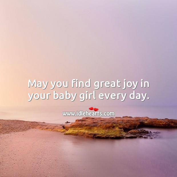 May you find great joy in your baby girl every day. Baby Shower Messages Image