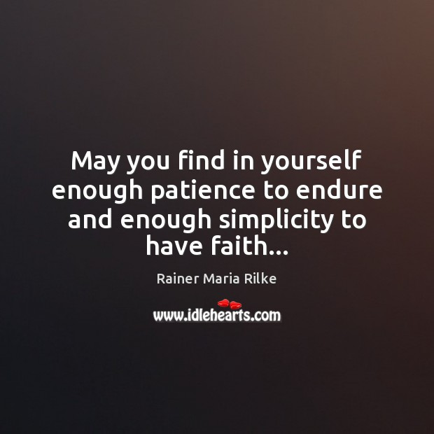 Image, May you find in yourself enough patience to endure and enough simplicity to have faith…