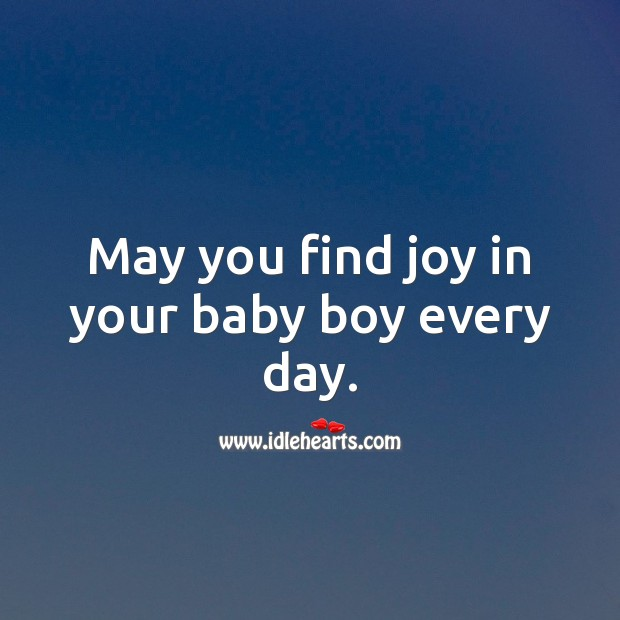May you find joy in your baby boy every day. Baby Shower Messages Image