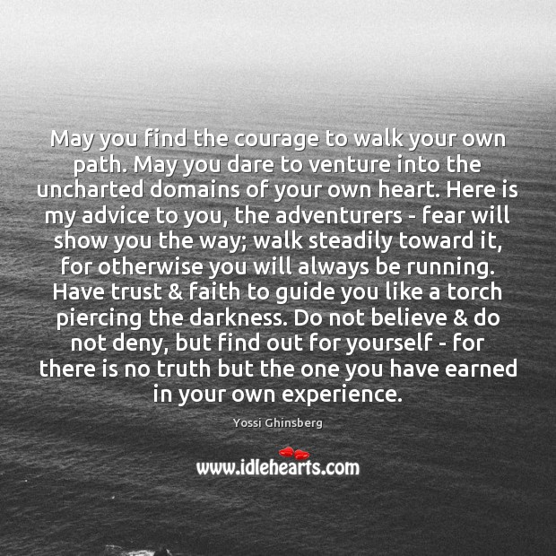 Image, May you find the courage to walk your own path. May you