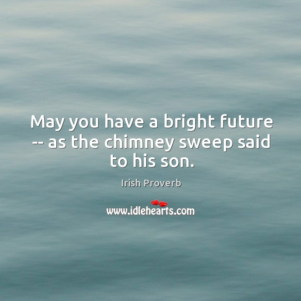 Image, May you have a bright future — as the chimney sweep said to his son.