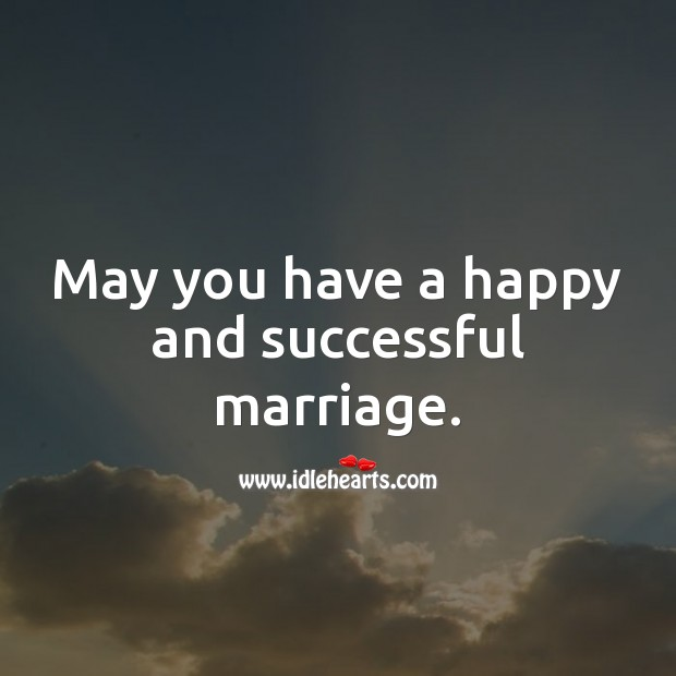 May you have a happy and successful marriage. Marriage Quotes Image