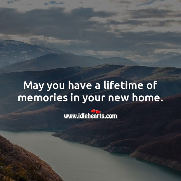May you have a lifetime of memories in your new home. Housewarming Messages Image