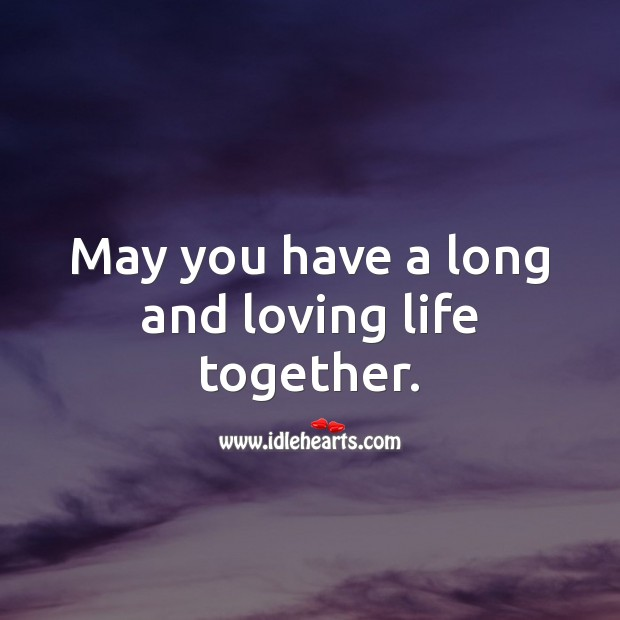 May you have a long and loving life together. Wedding Messages Image
