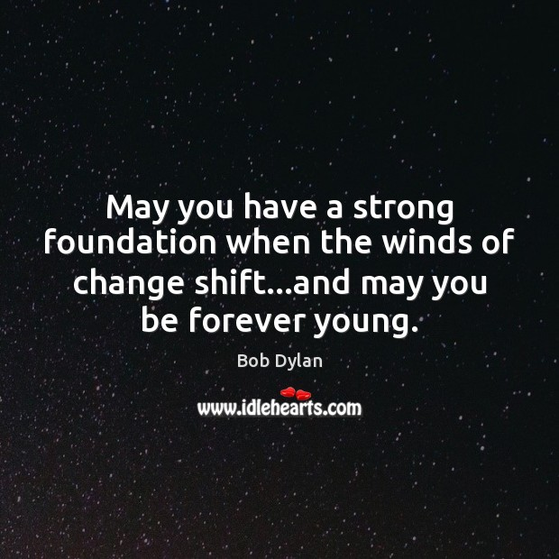 May you have a strong foundation when the winds of change shift… Image