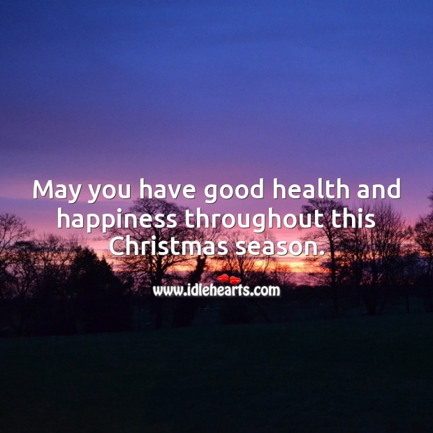 May you have good health and happiness throughout this Christmas season. Health Quotes Image