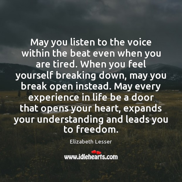 May you listen to the voice within the beat even when you Elizabeth Lesser Picture Quote