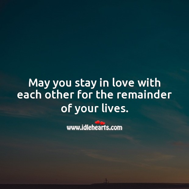 May you stay in love with each other for the remainder of your lives. Image