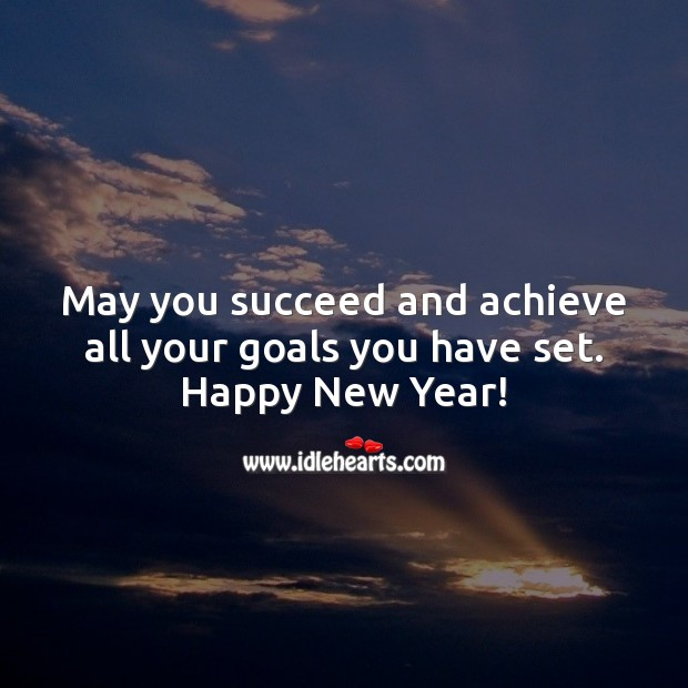 May you succeed and achieve all your goals you have set. Happy New Year! New Year Quotes Image