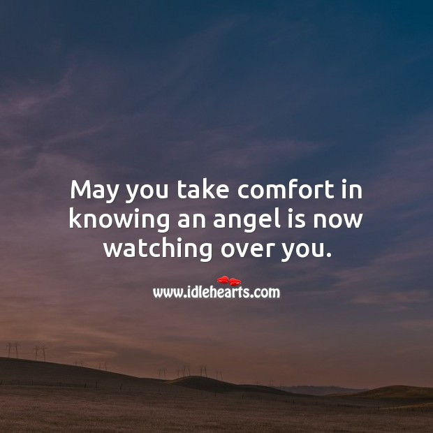May you take comfort in knowing an angel is now watching over you. Sympathy Messages Image
