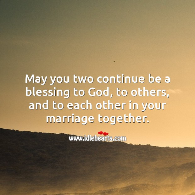 May you two continue be a blessing to God, to others, and to each other. Religious Wedding Anniversary Messages Image
