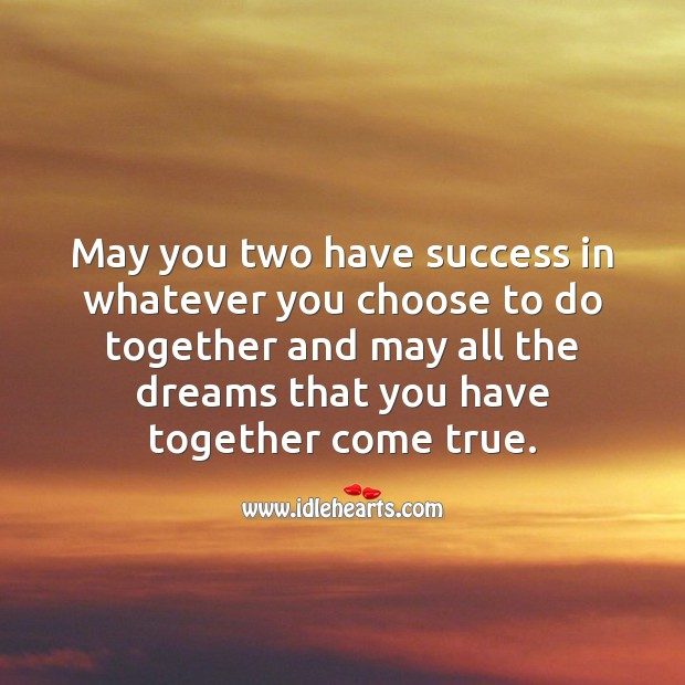 May you two have success in whatever you choose to do together. Image