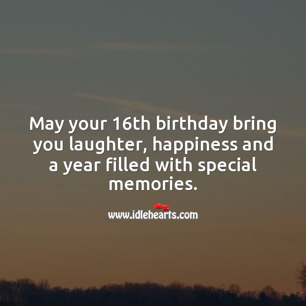May your 16th birthday bring you a year filled with special memories. Sweet 16 Birthday Messages Image