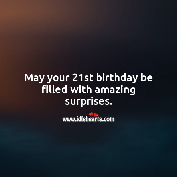 May your 21st birthday be filled with amazing surprises. 21st Birthday Messages Image