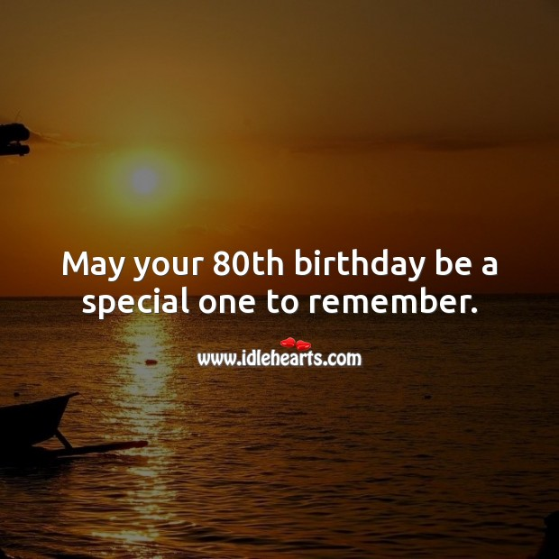 May your 80th birthday be a special one to remember. 80th Birthday Messages Image