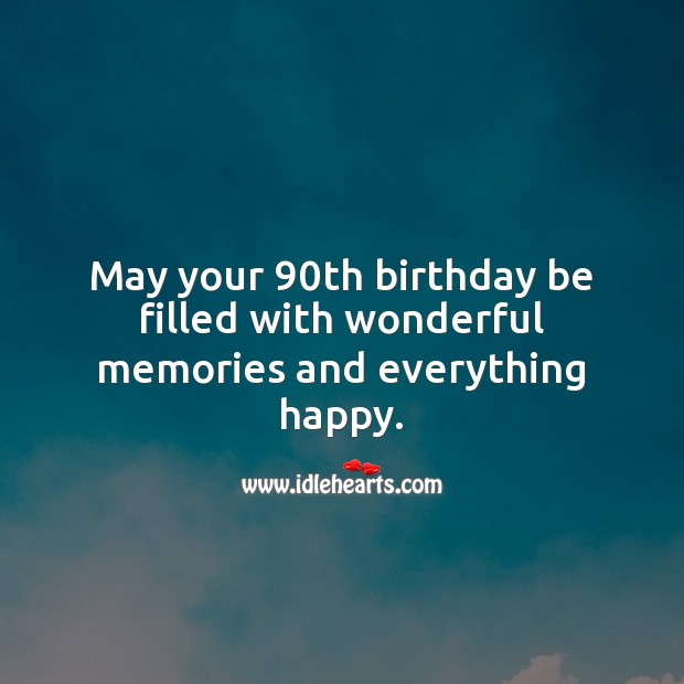May your 90th birthday be filled with wonderful memories and everything happy. 90th Birthday Messages Image