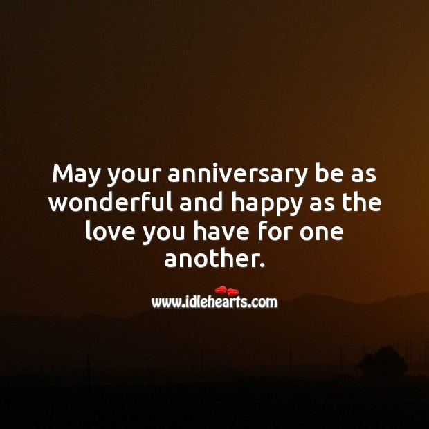 May your anniversary be as wonderful and happy as the love you have for one another. Wedding Anniversary Messages Image