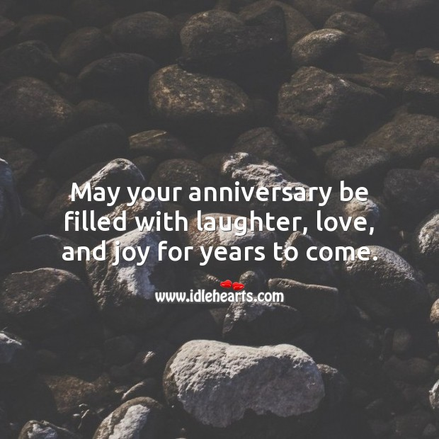 May your anniversary be filled with laughter, love, and joy for years to come. Laughter Quotes Image