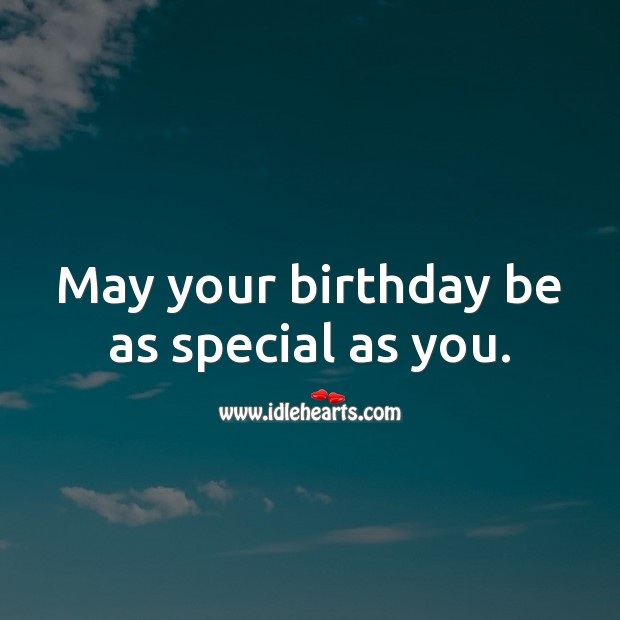 May your birthday be as special as you. Image
