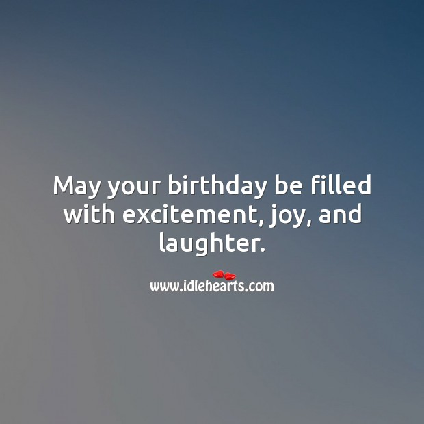 May your birthday be filled with excitement, joy, and laughter. Image