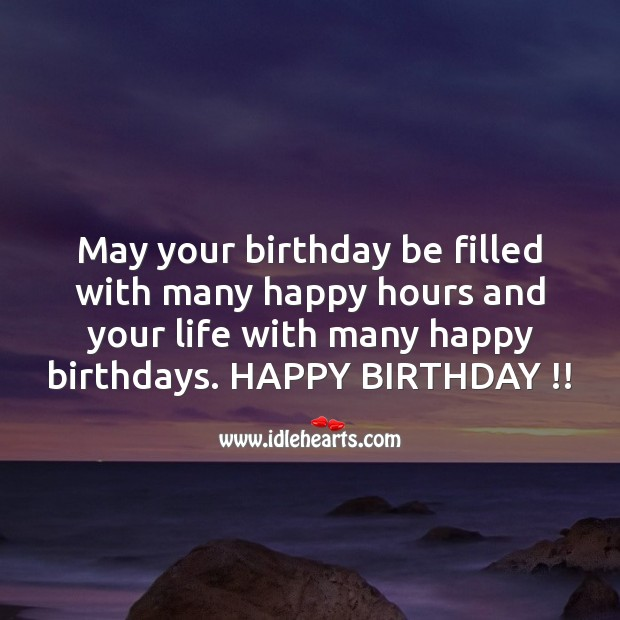 May Your Birthday Be Filled With Many Happy Hours