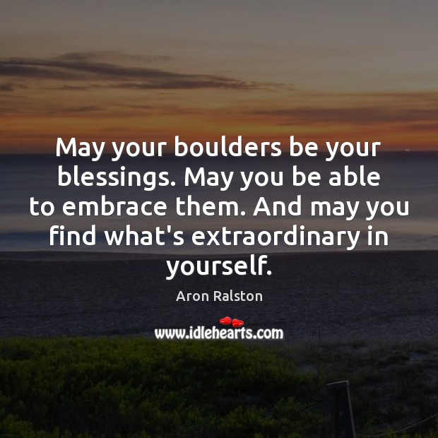 Image, May your boulders be your blessings. May you be able to embrace
