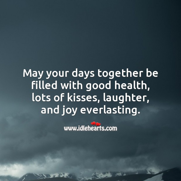 May your days together be filled with good health, lots of kisses Laughter Quotes Image