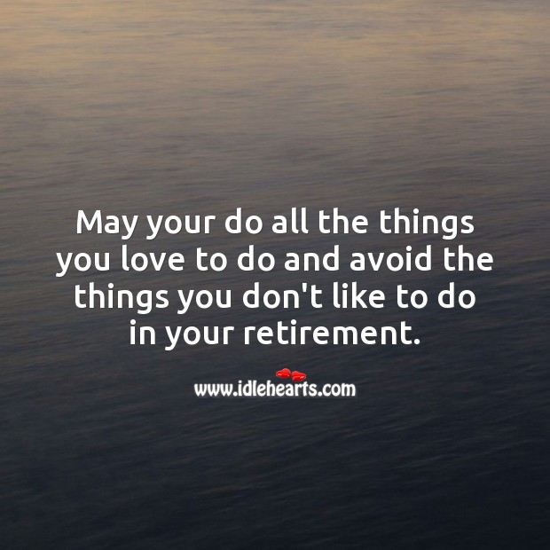 Image, May your do all the things you love to do and avoid…