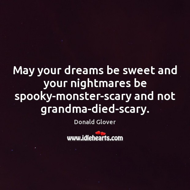 May your dreams be sweet and your nightmares be spooky-monster-scary and not Image