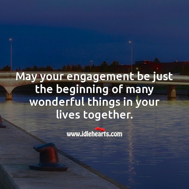 May your engagement be just the beginning of many wonderful things. Engagement Quotes Image