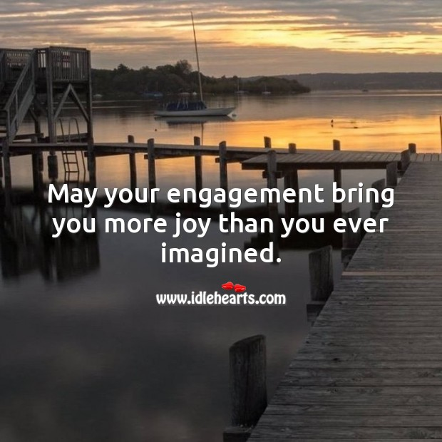 May your engagement bring you more joy than you ever imagined. Engagement Quotes Image