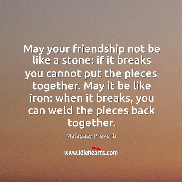 May your friendship not be like a stone and be like iron. Malagasy Proverbs Image