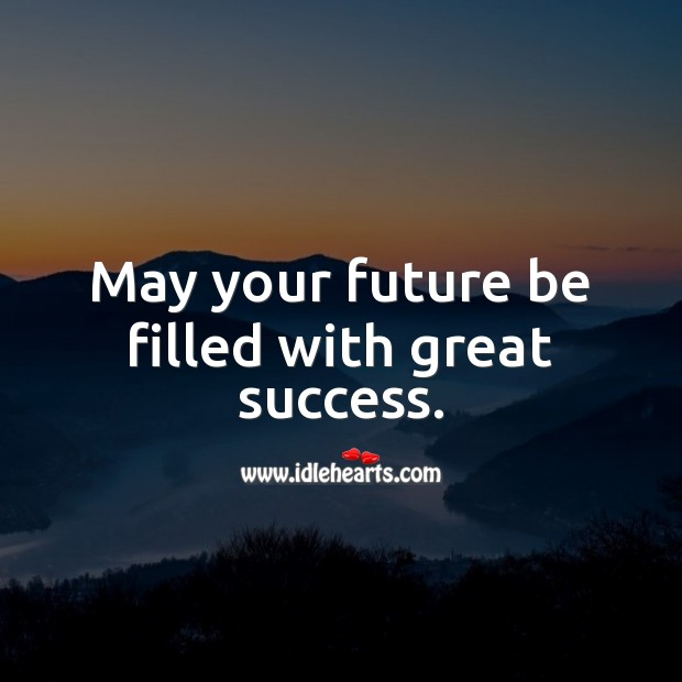 May your future be filled with great success. Image