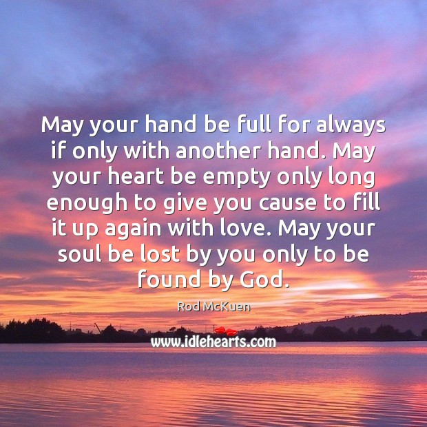 May your hand be full for always if only with another hand. Image
