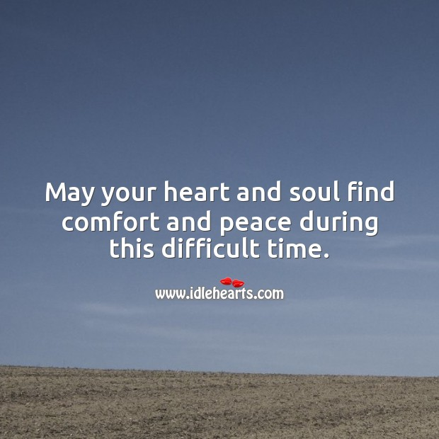 May your heart and soul find comfort and peace during this difficult time. Heart Quotes Image