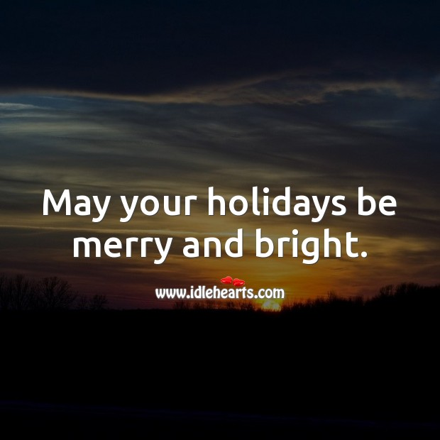 May your holidays be merry and bright. Holiday Messages Image