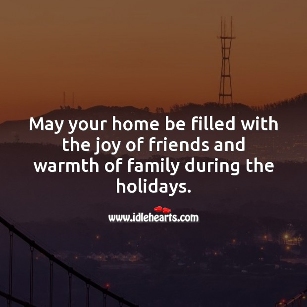 May your home be filled with the joy of friends and family. Holiday Messages Image