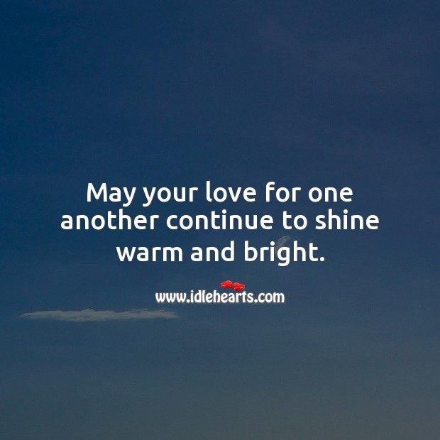 May your love for one another continue to shine warm and bright. Happy First Anniversary Messages Image