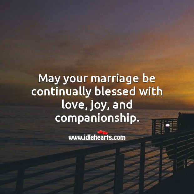 May your marriage be continually blessed with love, joy, and companionship. Image