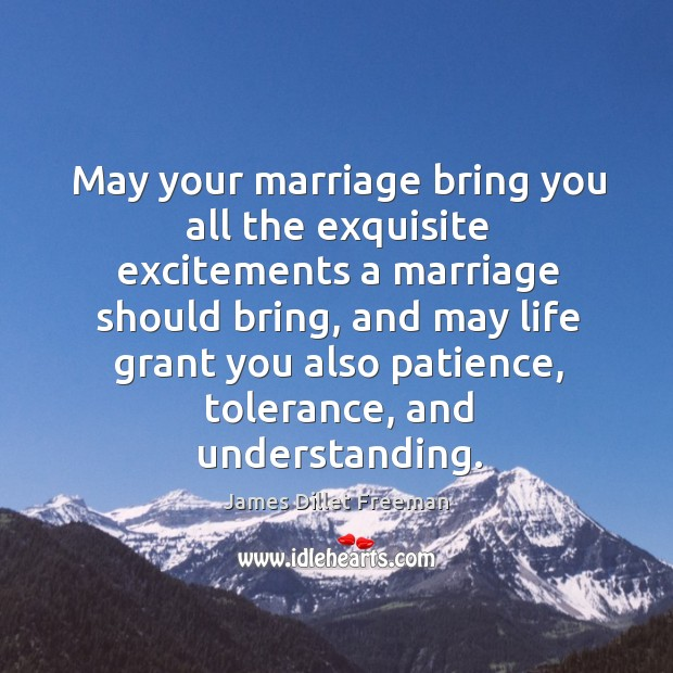 May your marriage bring you all the exquisite excitements a marriage should James Dillet Freeman Picture Quote