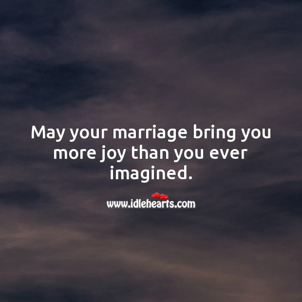 May your marriage bring you more joy than you ever imagined. Image