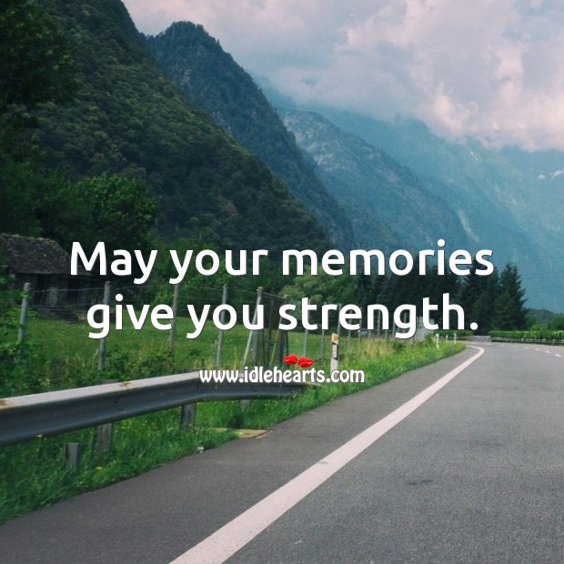May your memories give you strength. Sympathy Messages Image
