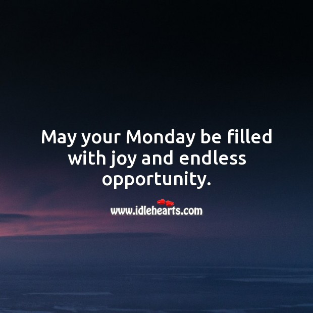 May your Monday be filled with joy and endless opportunity. Monday Quotes Image