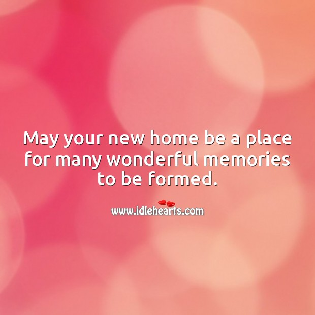 May your new home be a place for many wonderful memories. Image