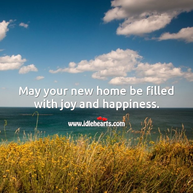 May your new home be filled with joy and happiness. Housewarming Messages Image