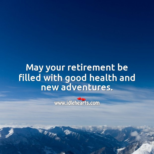 May your retirement be filled with good health and new adventures. Health Quotes Image