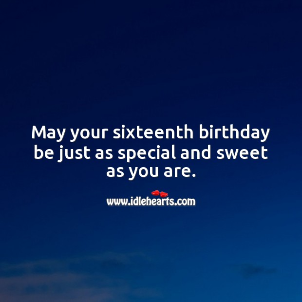 May your sixteenth birthday be just as special and sweet as you are. Image