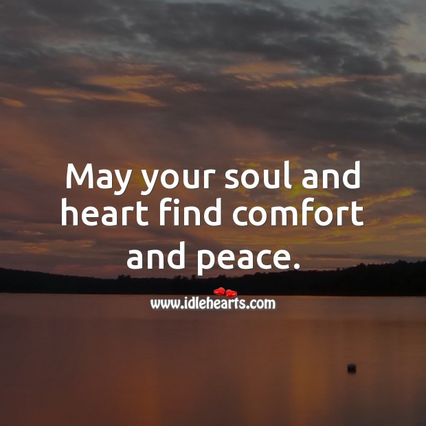 May your soul and heart find comfort and peace. Sympathy Messages Image