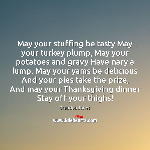 May your stuffing be tasty May your turkey plump, May your potatoes Thanksgiving Quotes Image